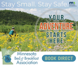 Your Adventure starts here-stay small and stay safe with a Minnesota Bed and Breakfast Association member